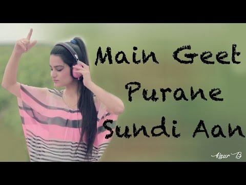 Main Geet Purane Sundi Aan | Full Video With Lyrics | Kaur B | Latest Punjabi Songs video