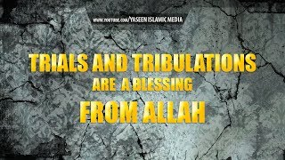 Trials and Tribulations Are A Blessing From Allah (SWT) – Yaseen Media
