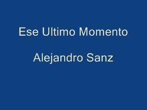 Alejandro Sanz - Ese Ultimo Momento