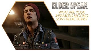 Elder Speak - What Are Your Infamous: Second Son Predictions?