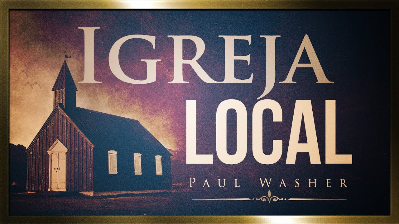Igreja Local  - Paul Washer