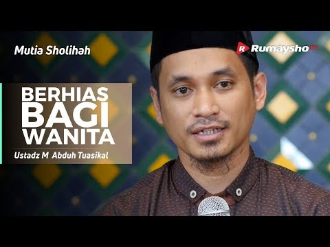 Mutia Shalihah : Berhias Bagi Wanita - Ustadz M Abduh Tuasikal