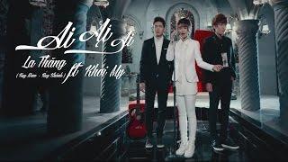 Ai Ai Ai (Buông tay 2) | La Thăng ft. Khởi My | Official Music Video