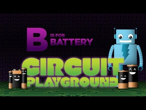 """B is for Battery"" - Circuit Playground Episode 2"