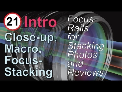Focus Rails: Close-up. Macro Photography. and Focus Stacking. Part 20: