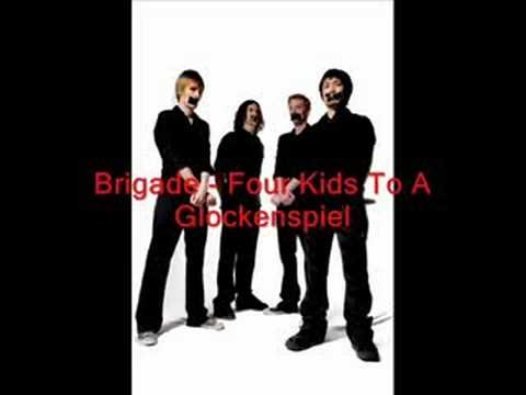 Brigade - Four Kids To A Glokenspiel