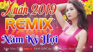 Nonstop Nhạc Xuân DJ Remix Sôi Động 2019 - Xuân Kỷ Hợi - LK Ngày Tết Quê Em Remix