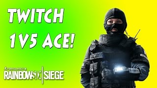 Twitch 1v5 Clutch Ace! - Rainbow Six Siege