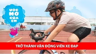 Chí Thiện giúp bé trở thành vận động viên đua xe đạp | ƯỚC MƠ CỦA EM 🚲
