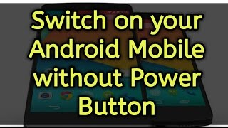 How to switch on Any Android Mobile Phone if power button is not working.
