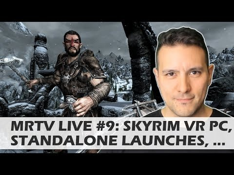 MRTV LIVE #9: Skyrim VR for PC. Oculus Go & Mirage Solo Launches. RPO Reviews. HTC SWEATGATE