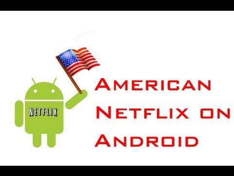 How to get American Netflix on Android