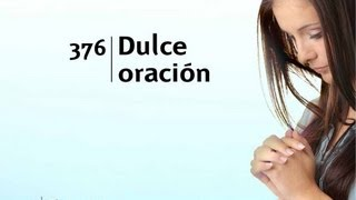 Himnario Adventista - (376) Dulce oracion