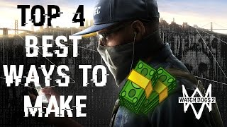 Top 4 BEST WAYS To Make Money EASY In Watch Dogs 2!