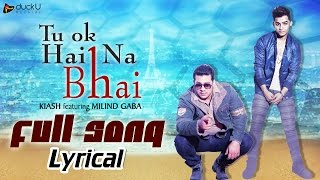 Tu Ok Hai Na Bhai | Millind Gaba - Music MG  Feat. Kiash | Latest New Full Punjabi Songs 2015