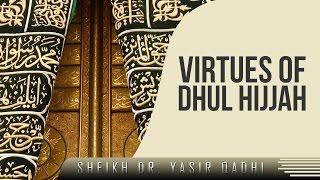 Virtues Of Dhul Hijjah? Must Watch ? by Sheikh Dr. Yasir Qadhi ? TDR Production