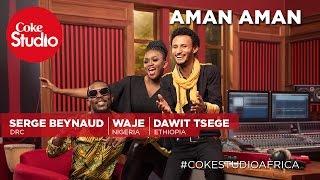 Dawit Tsege, Waje & Serge Beynaud: Aman Aman - Coke Studio Africa