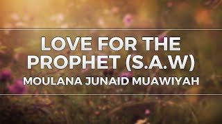 Love for the Prophet (saw) | Moulana Junaid Muawiyah