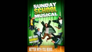 Sunday School Musical - Better With You Remix