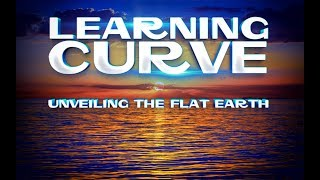 Learning Curve | Unveiling the Flat Earth ▶️️