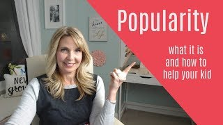 Popularity: What It Is and How to Help Your Kid