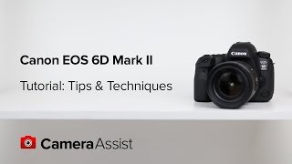 01. Canon EOS 6D Mark II Tutorial  - Tips and Techniques