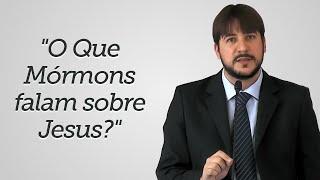 """""""O Que Mórmons falam sobre Jesus?"""" - Herley Rocha"""