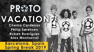 PROTO Vacation | Spain Spring Break 2019