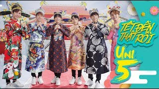 UNI5 | TẾT ĐẾN THẬT RỒI! | OFFICIAL MV ( Nhạc Tết 2018 )