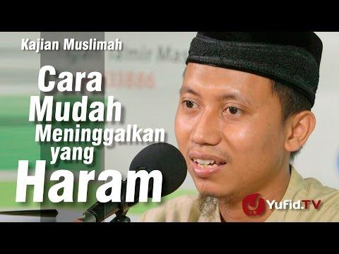Kajian Muslimah : Cara Mudah Meninggalkan Yang Haram - Ustadz Ammi Nur Baits Hafizhohulloh