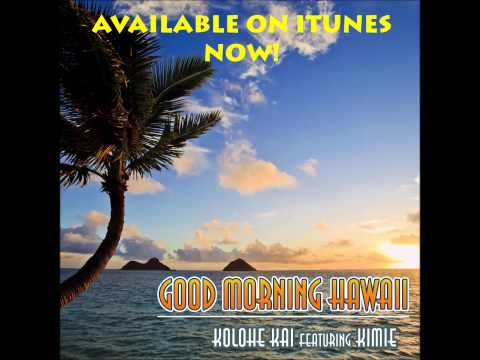 Kolohe Kai Ft. Kimie - Good Morning Hawaii video