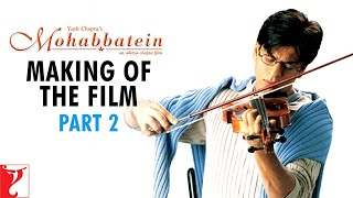 Making Of The Film - Part 2 - Mohabbatein