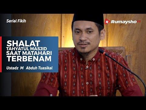 Serial Fikih : Shalat Tahyatul Masjid saat Matahari Terbenam - Ustadz M Abduh Tuasikal