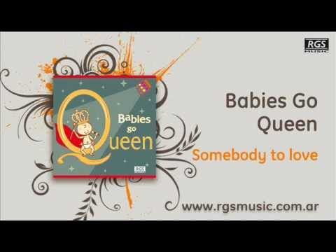 Babies Go Queen - Somebody to love