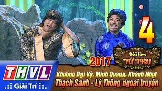 THVL | Tiếu lâm tứ trụ 2017 – Tập 4[4]: Thạch Sanh Lý Thông ngoại truyện - Đại Vệ, Minh Quang...
