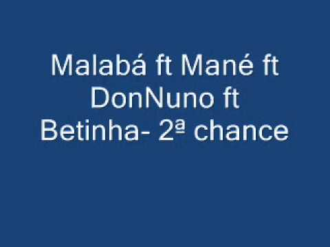 Malabá ft Mané ft DonNuno ft Betinha  2ª chance