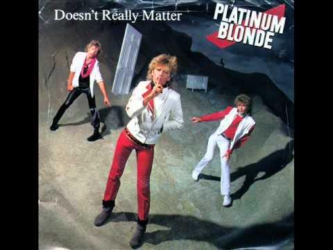 Platinum Blonde - Doesn't Really Matter