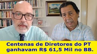 Centenas de diretores do PT ganhavam R$61,5 Mil/mês no Banco do Brasil.