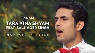 Download Lagu Sanam  - Tara Vina Shyam (Navratri Special) ft. Baljinder Singh Gratis STAFABAND