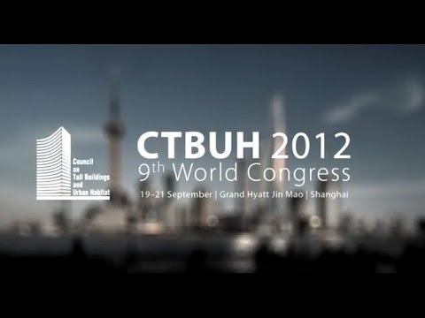 CTBUH 2012 Shanghai World Congress Highlights