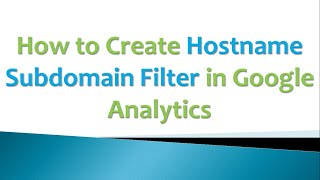 Hostname Subdomain Filter in Google Analytics