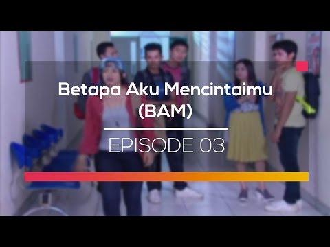 Betapa Aku Mencintaimu (BAM) - Episode 03