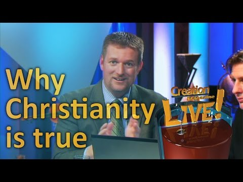 Why Christianity is true -- Creation Magazine LIVE! (2-17)