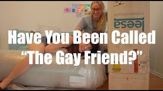 "Have You Been Called ""The Gay Friend?"" I Just Between Us"