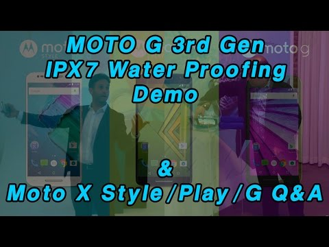 MOTO G 3rd Gen IPX7 Water Proofing Demo & Moto X Style/Play/G Q&A