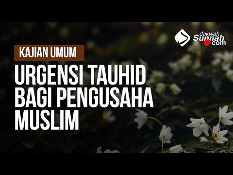 Urgensi Tauhid Bagi Pengusaha Muslim - Ustadz Khairullah Anwar Luthfi, Lc
