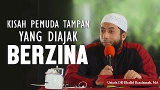 Kisah pemuda tampan yang diajak berzina, Ustadz DR Khalid Basalamah, MA