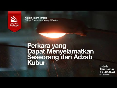 Perkara Yang Dapat Menyelamatkan Seseorang Dari Adzab Kubur - Ustadz Abu Haidar As-Sundawy
