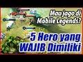 Mau sampe LEGEND dengan Mudah? Inilah 5 Hero yang WAJIB Dimiliki   Mobile Legends MP3