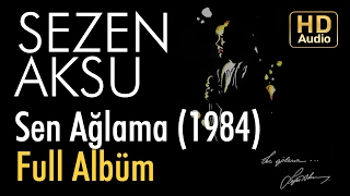Sezen Aksu Sen Ağlama 1984 Full Albüm Official Audio